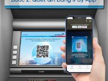 Cách rút tiền bằng mã QR Vietinbank 2021. Không cần thẻ ATM nhanh dễ