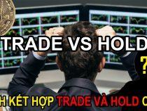 Hold coin và Trade coin là gì? Nên đầu tư theo phương pháp nào có lợi