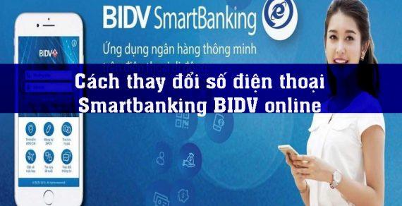 Cách thay đổi số điện thoại Smartbanking Bidv online