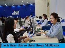 Cách thay đổi số điện thoại đăng ký trên Mb bank, app mb bank, mb banking