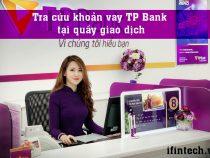 Cách tra cứu khoản vay, hợp đồng vay Tpbank 2021 nhanh