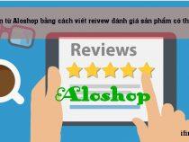 Kiếm tiền từ Aloshop bằng cách viết reivew đánh giá sản phẩm có thật không?
