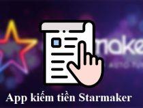 App Starmaker kiếm tiền có thật không? Hướng dẫn hát karaoke kiếm tiền