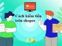 Hướng dẫn Cách kiếm tiền online trên shopee tại nhà 2021